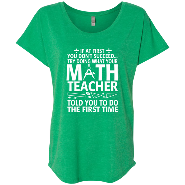 Try Doing What Your Math Teacher Told You To Do The First Time Next Level Ladies Triblend Dolman Sleeve - TeachersLoungeShop - 2