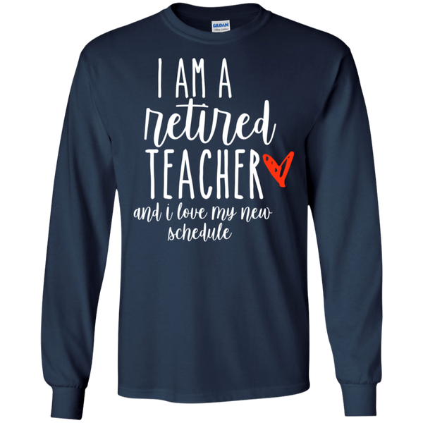 I am a retired Teacher and I love my new schedule   LS .  T-Shirt
