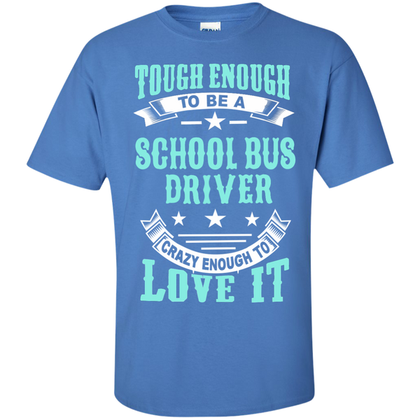 Tough Enough to be a School Bus Driver Crazy Enough to Love It Cotton T-Shirt - TeachersLoungeShop - 5