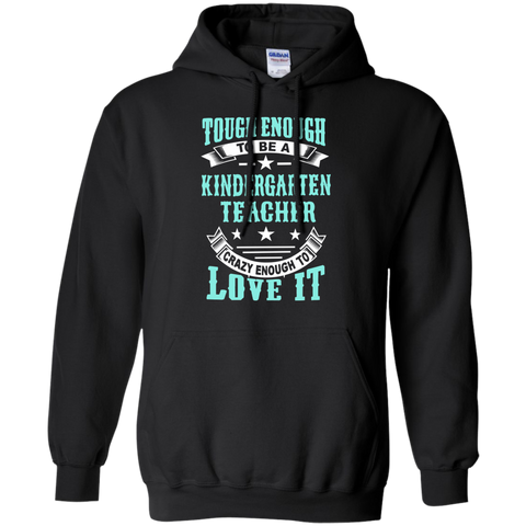 Tough Enough to be a Kindergarten Teacher Crazy Enough to Love It Pullover Hoodie 8 oz - TeachersLoungeShop - 1