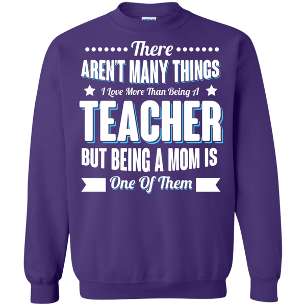 There aren't many things I Love more than being a Teacher but being a MOM is one of them Crewneck Pullover Sweatshirt  8 oz - TeachersLoungeShop - 8