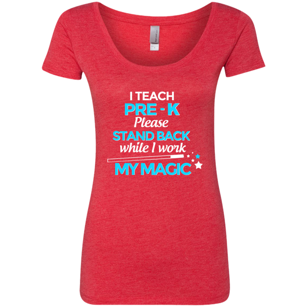 I Teach Pre K Please Stand Back While I Work My Magic Next Level Ladies Triblend Scoop - TeachersLoungeShop - 4