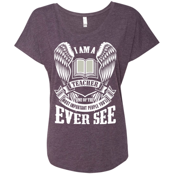 I am a Teacher One of the Most Important People You'll Ever See Next Level Ladies Triblend Dolman Sleeve - TeachersLoungeShop - 6