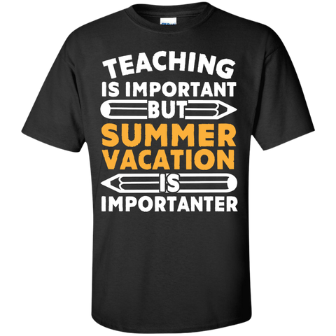 Teaching is important but Summer Vacation is importanter T-Shirt - TeachersLoungeShop - 1