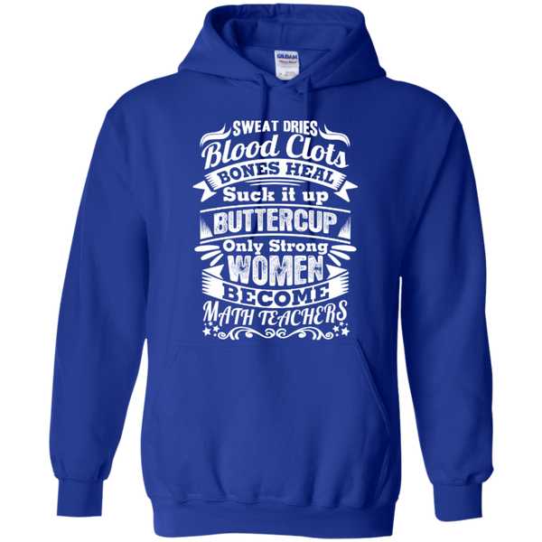 Sweat Dries Blood Clots Bones Heal Only Strong Women become Math Teachers T-shirt Hoodie - TeachersLoungeShop - 11