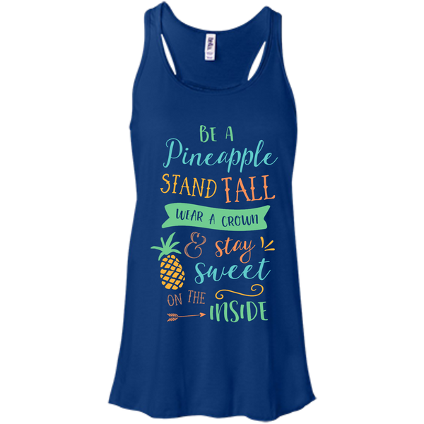 Be Pineapple stand tall wear a crown and stay sweet on the inside  Flowy Racerback Tank