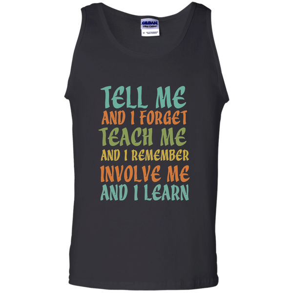 Tell Me and I Forget Teach Me and I Remember Involve Me and I Learn 100% Cotton Tank Top - TeachersLoungeShop - 1