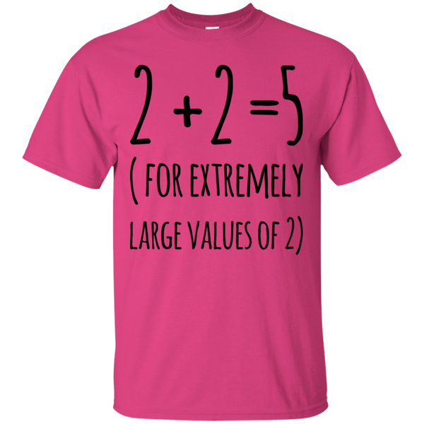 2 + 2  = 5 ( For extremely large values of 2 )   T-Shirt