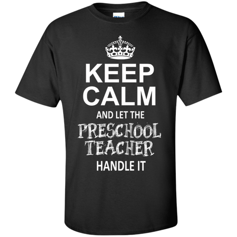 Keep Calm and let the Preschool Teacher Handle it  T-Shirt - TeachersLoungeShop - 1