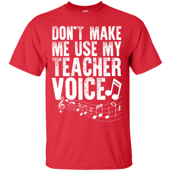 Dont Make Me use my Teacher Voice  T-Shirt - TeachersLoungeShop - 8