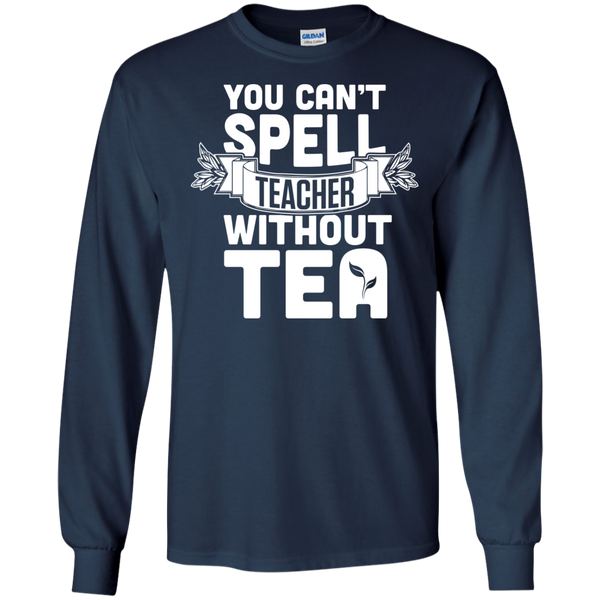 You Can't Spell Teacher without Tea  LS Ultra Cotton Tshirt - TeachersLoungeShop - 10