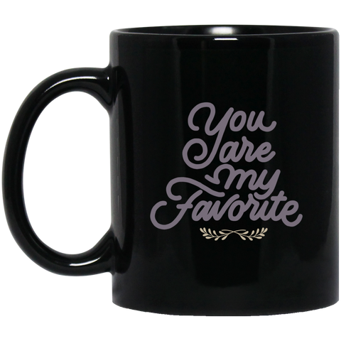 You are my favorite 11 oz. Black Mug