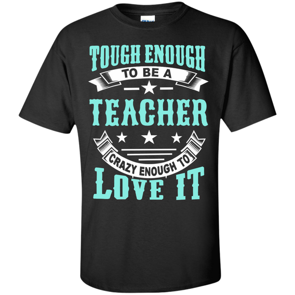 Tough Enough to be a Teacher Crazy Enough to Love It Cotton T-Shirt - TeachersLoungeShop - 1