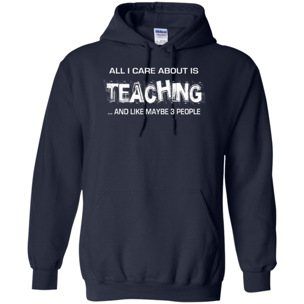 All I Care about is Teaching and Like Maybe 3 People Teacher T-shirt Hoodie - TeachersLoungeShop - 8