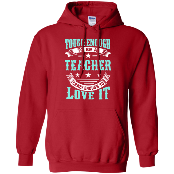 Tough Enough to be a Teacher Crazy Enough to Love It Pullover Hoodie 8 oz - TeachersLoungeShop - 11