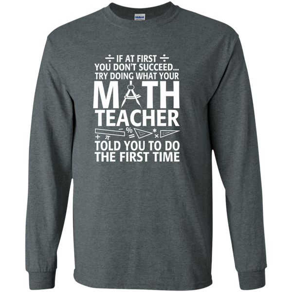 Try Doing What Your Math Teacher Told You To Do The First Time LS Ultra Cotton Tshirt - TeachersLoungeShop - 6