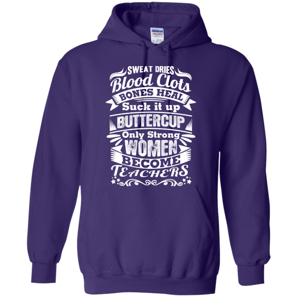 Sweat Dries Blood Clots Bones Heal Strong Women Become Teachers T-shirt Hoodies - TeachersLoungeShop - 10