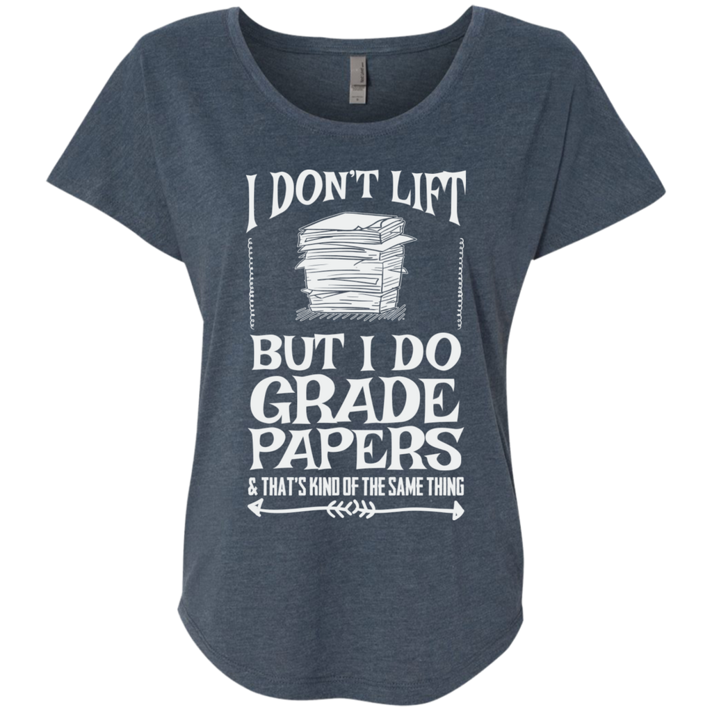 I Dont Lift But I Do Grade Papers    Level Ladies Triblend Dolman Sleeve - TeachersLoungeShop - 1