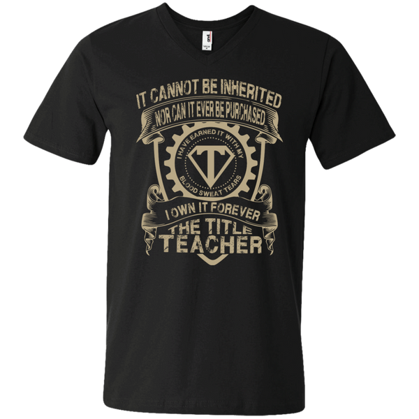 It cannot be inherited nor it ever be purchased I own it forever the title Teacher Printed Men's  V-Neck T - TeachersLoungeShop - 1