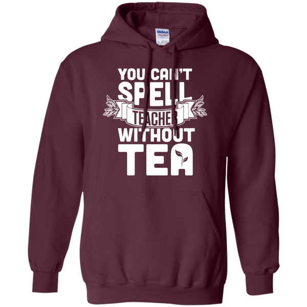 You Can't Spell Teacher without Tea  Hoodie 8 oz - TeachersLoungeShop - 8