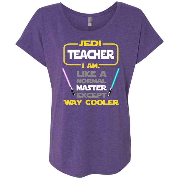 Jedi Teacher I Am Like a Normal Master Except Way Cooler Next Level Ladies Triblend Dolman Sleeve - TeachersLoungeShop - 2