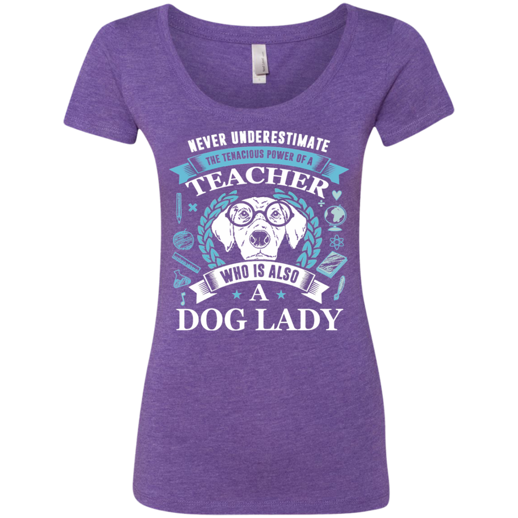 Never Underestimate the Tenacious Power of a Teacher who is also a Dog Lady Next Level Ladies Triblend Scoop - TeachersLoungeShop - 1
