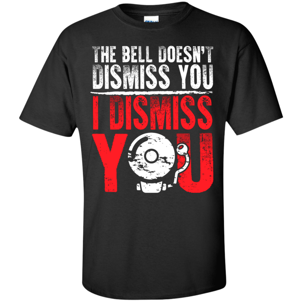 The Bell Doesn't Dismiss you I dismiss you  Cotton T-Shirt - TeachersLoungeShop - 1