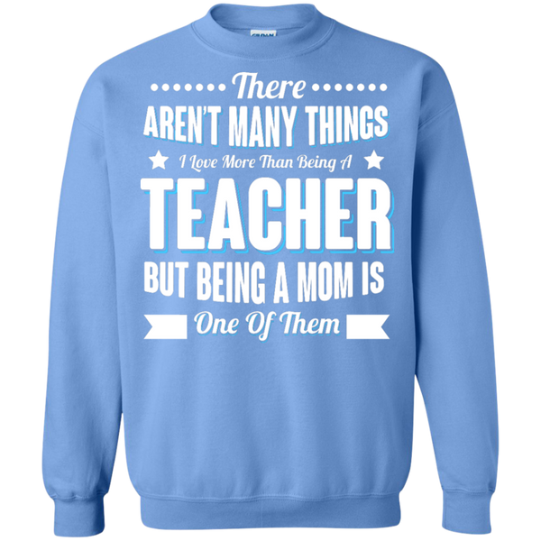 There aren't many things I Love more than being a Teacher but being a MOM is one of them Crewneck Pullover Sweatshirt  8 oz - TeachersLoungeShop - 11
