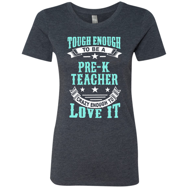 Tough Enough to be a Pre K Teacher Crazy Enough to Love It Next Level Ladies Triblend T-Shirt - TeachersLoungeShop - 5