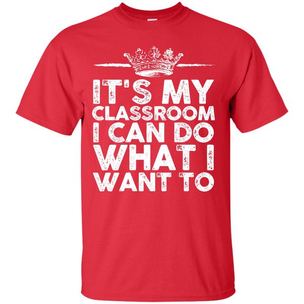 It's My Classroom I can do what i want to  T-Shirt - TeachersLoungeShop - 3