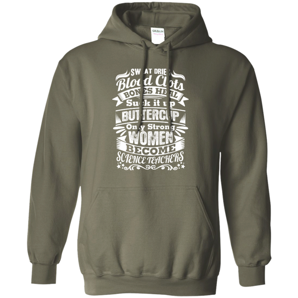 Sweat Dries Blood Clots Bones Heal Only Strong Women Become Science Teachers Pullover Hoodie 8 oz - TeachersLoungeShop - 6
