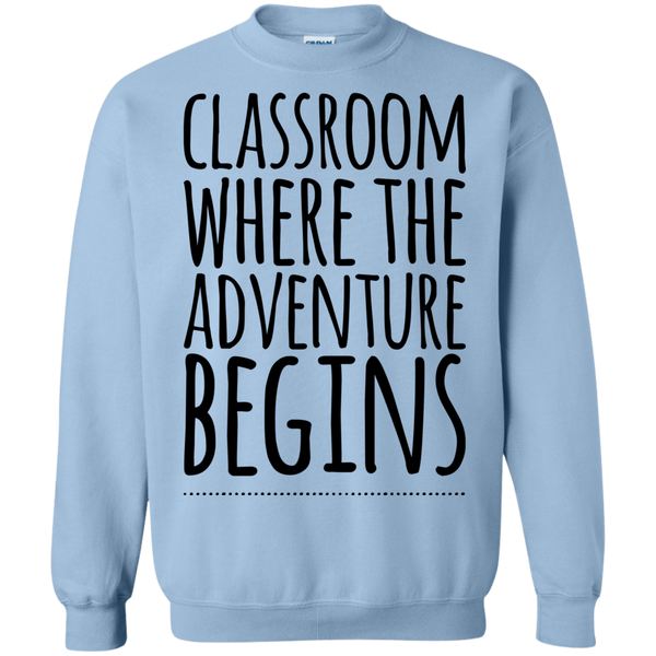 Classroom where the adventure begins  LS  Sweatshirt