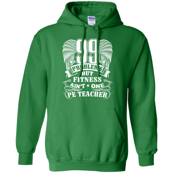 99 Problems But Fitness Ain't One PE Teacher Pullover Hoodie 8 oz - TeachersLoungeShop - 8