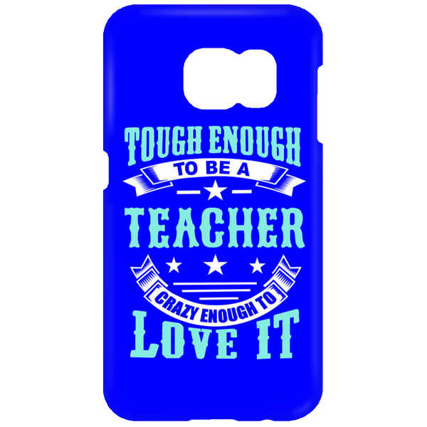 Tough Enough To Be A Teacher Crazy Enough To Love It Mobile Samsung Galaxy S7 Phone Case - TeachersLoungeShop - 3
