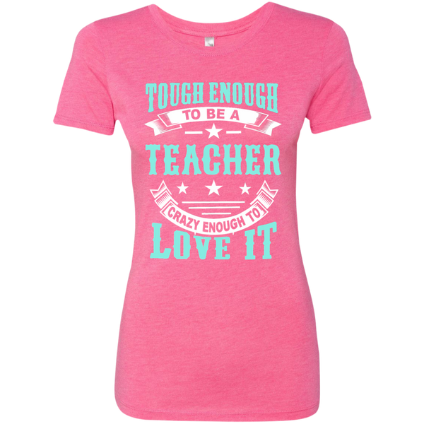 Tough Enough to be a Teacher Crazy Enough to Love It Next Level Ladies Triblend T-Shirt - TeachersLoungeShop - 7