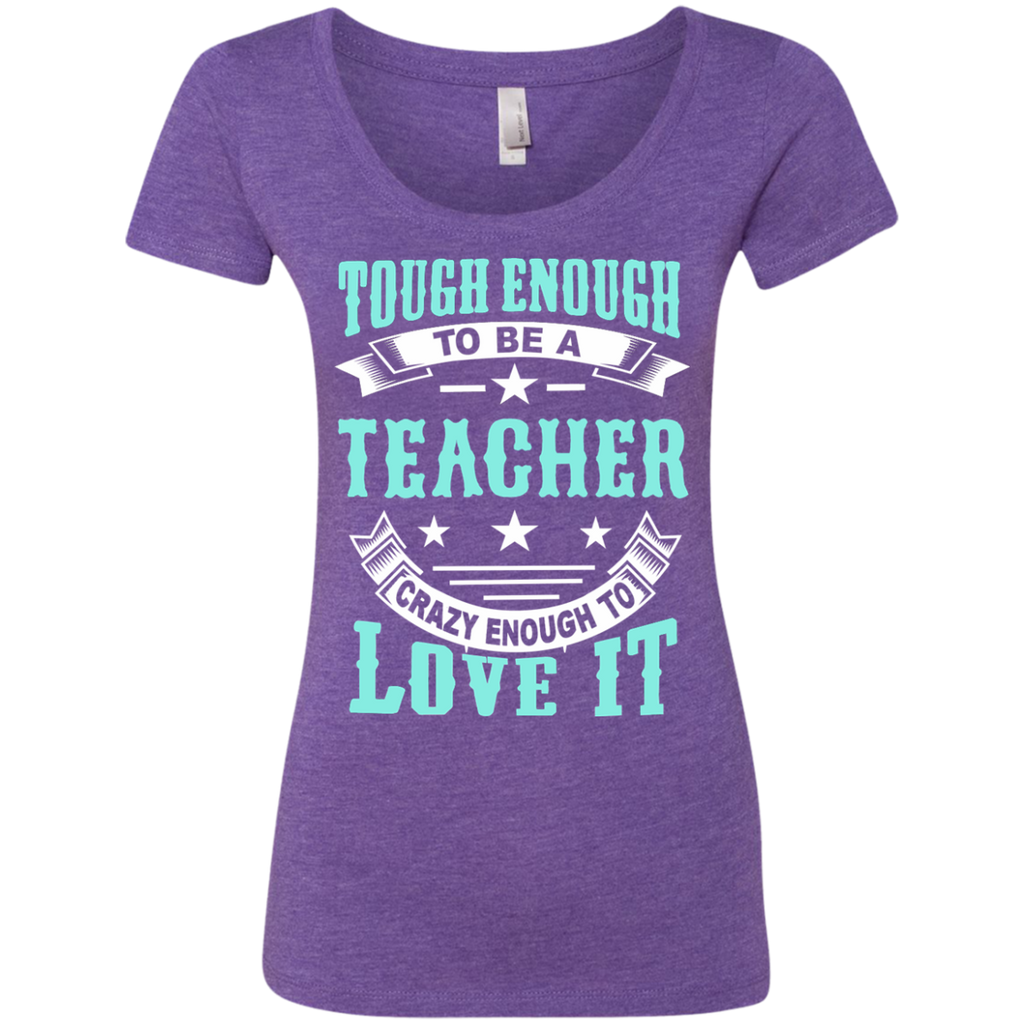 Tough Enough to be a Teacher Crazy Enough to Love It Next Level Ladies Triblend Scoop - TeachersLoungeShop - 1