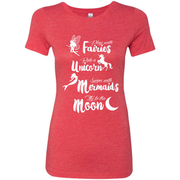 Play with Fairies Ride a Unicorn Swim with Mermaids Fly to the Moon Next Level Ladies Triblend T-Shirt - TeachersLoungeShop - 7
