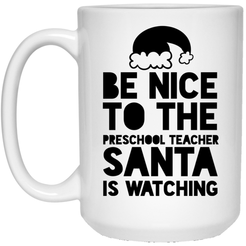 Be Nice to the Preschool Teacher Santa is watching 15 oz. White Mug