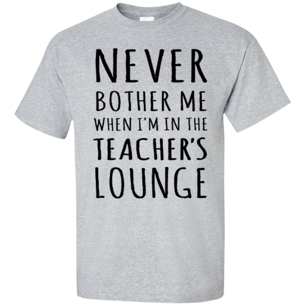 Never Bother Me When I'm in the Teacher's Lounge T-Shirt Hoodie - TeachersLoungeShop - 3