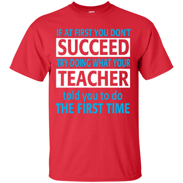If at First you don't Succeed try doing what your Teacher told you to do the First Time  Cotton T-Shirt - TeachersLoungeShop - 7