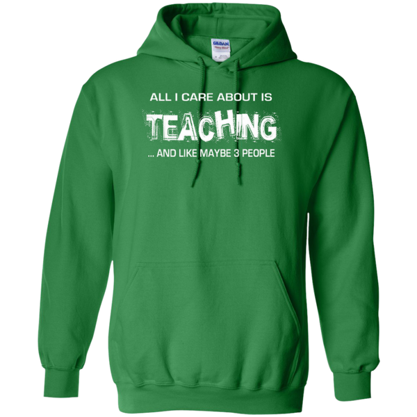 All I Care about is Teaching and Like Maybe 3 People Teacher T-shirt Hoodie - TeachersLoungeShop - 9