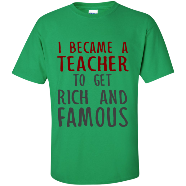 I Became a Teacher to get Rich and Famous Cotton T-Shirt - TeachersLoungeShop - 5