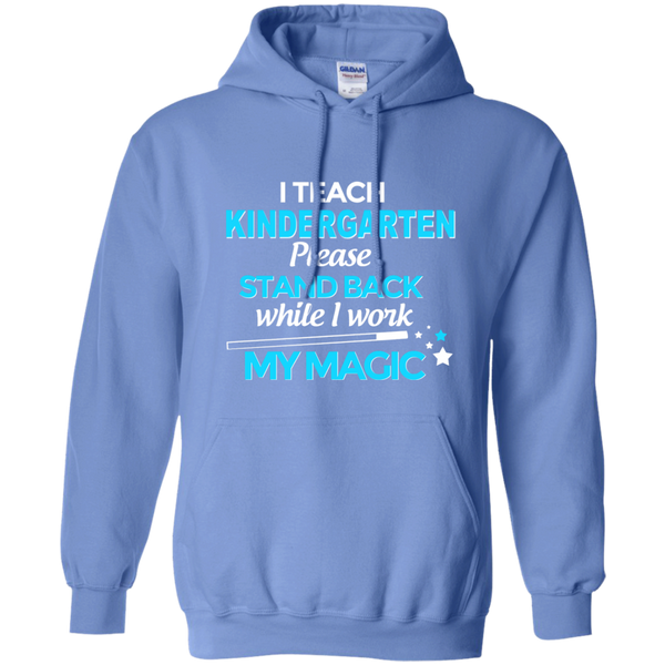 I Teach Kindergarten Please Stand Back While I Work My Magic Pullover Hoodie 8 oz - TeachersLoungeShop - 4