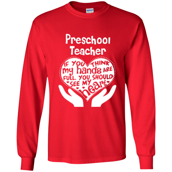 Preschool Teacher If You Think My Hands Are Full You Should See My Heart LS Ultra Cotton Tshirt - TeachersLoungeShop - 9