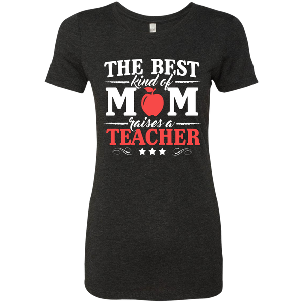 The Best kind of Mom raises a Teacher Next Level Ladies Triblend T-Shirt - TeachersLoungeShop - 3