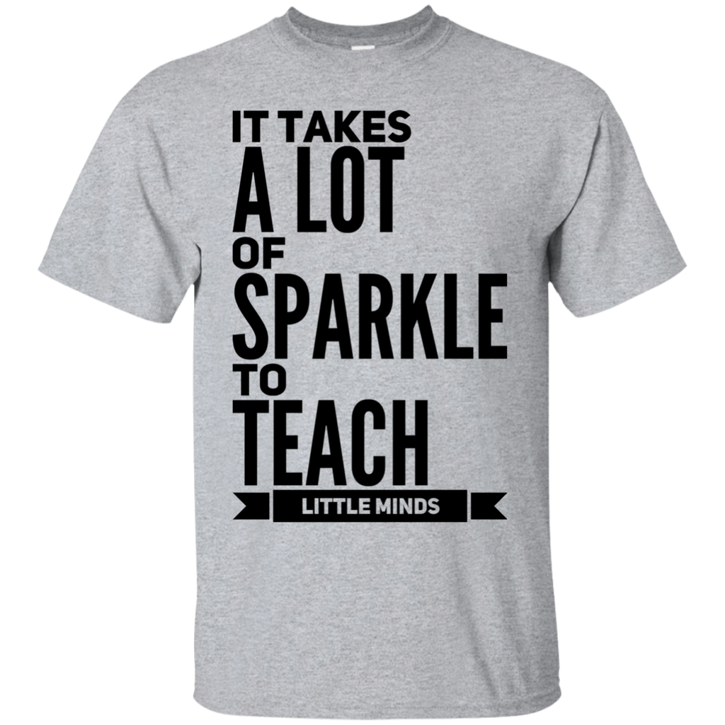 0f6f4c79e6 It Takes a lot of sparkle to Teach Little Minds T-Shirt