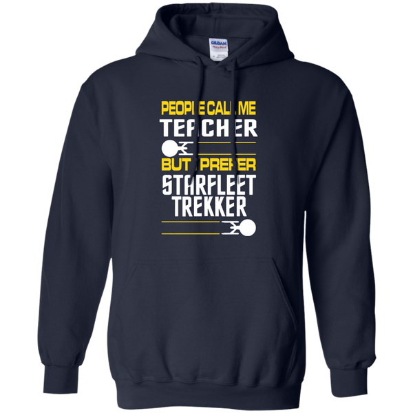 People Call Me Teacher But I Prefer Starfleet Trekker Pullover Hoodie 8 oz - TeachersLoungeShop - 2