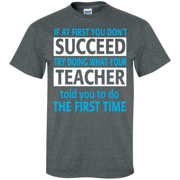If at First you don't Succeed try doing what your Teacher told you to do the First Time  Cotton T-Shirt