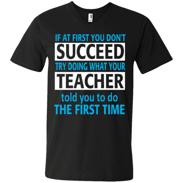 If at First you don't Succeed try doing what your Teacher told you to do the First Time  Men Printed V-Neck T - TeachersLoungeShop - 1