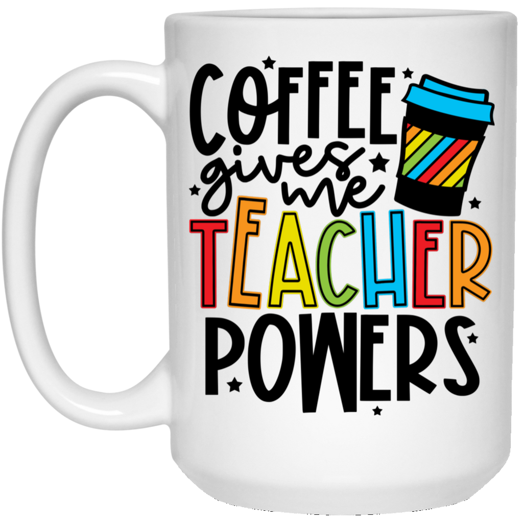 Coffee gives me Teacher powers  15 oz. White Mug